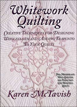 Whitework Quilting: Creative Techniques for Designing Wholecloth and Adding Trapunto to Your Quilts