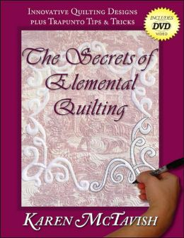Secrets of Elemental Quilting: Innovative Quilting Designs Plus Trapunto Tips and Tricks