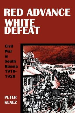 Red Advance White Defeat: Civil War in South Russia 1919-1920