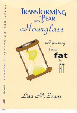 Transforming a Pear into an Hourglass: A Journey from Fat to Fit