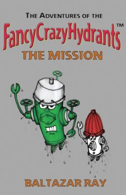 The Adventures of the FancyCrazyHydrants: The Mission