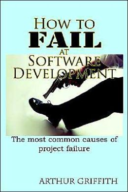 How to Fail at Software Development: The Most Common Causes of Project Failure