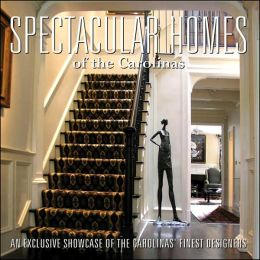 Spectacular Homes of the Carolinas: An Exclusive Showcase of the Carolinas' Finest Designers