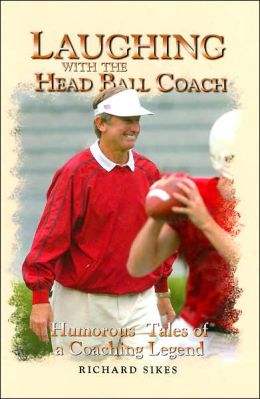 Laughing with the Head Ball Coach: Humorous Tales of a Coaching Legend