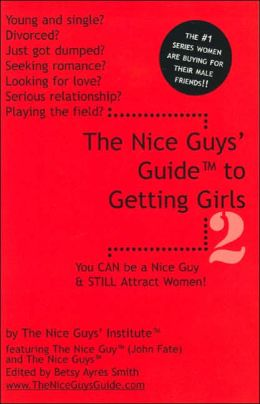 The Nice Guys' Guide to Getting Girls 2: You Can Be a Nice Guy and Still Attract Women!