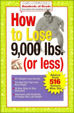How to Lose 9,000 lbs. (or Less): Advice from 516 Dieters Who Did (Hundreds of Heads Survival Guides Series)