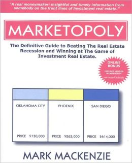 Marketopoly: The Definitive Guide to Beating the Real Estate Recession and Winning at the Game of Investment Real Estate