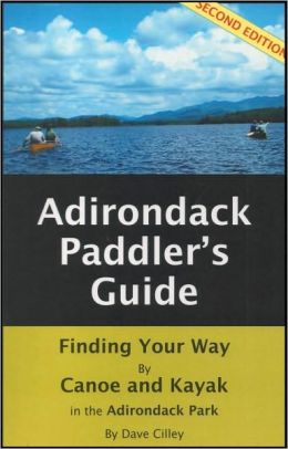 Adirondack Paddler's Guide: Finding Your Way by Canoe and Kayak in the Adirondack Park