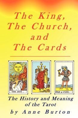 King, the Church, and the Cards: The History and Meaning of the Tarot