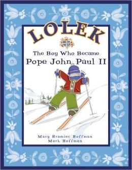 Lolek: The Boy Who Became Pope John Paul II
