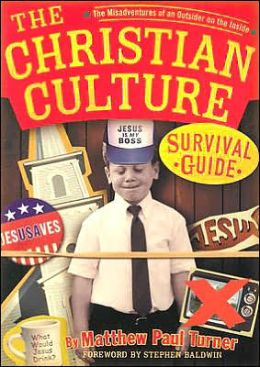 A Christian Culture Survival Guide: The Misadventures of an Insider on the Outside