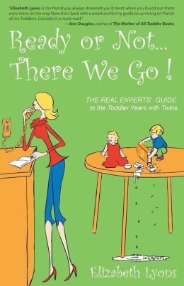 Ready or Not... There We Go!: The REAL Experts' Guide to the Toddler Years with Twins