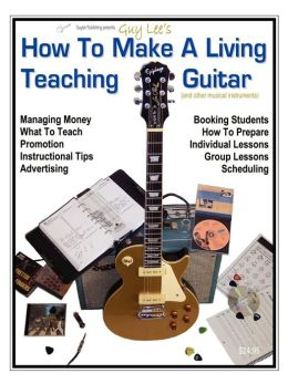 Guy Lee's how to Make a Living Teaching Guitar (and Other Musical Instruments)
