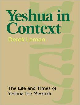 Yeshua In Context: The Life and Times of Yeshua the Messiah