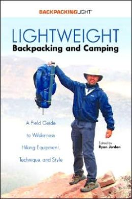 Lightweight Backpacking and Camping: A Field Guide to Wilderness Hiking Equipment, Technique and Style