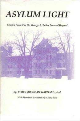 Asylum Light: Stories from the George A. Zeller Era and beyond, Peoria State Hospital, Galesburg Mental Health Center, and George A. Zeller Mental Health Center