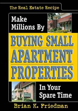 The Real Estate Recipe: Make Millions by Buying Small Apartment Properties in Your Spare Time (Nuts & Bolts)