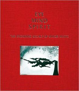 Eye Mind Spirit: The Enduring Legacy of Minor White