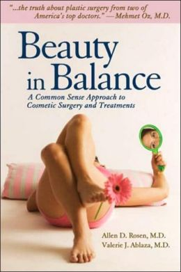 Beauty in Balance: A Common Sense Approach to Cosmetic Surgery and Treatments