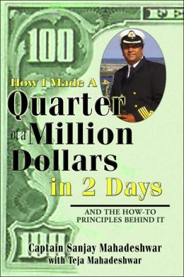 How I Made a Quarter Milliion Dollars in 2 Days: And the how-to Principles behind It