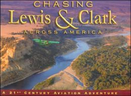 Chasing Lewis and Clark Across America: A 21st Century Aviation Adventure