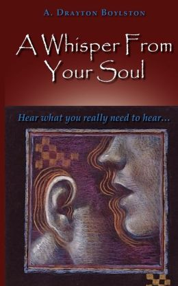 A Whisper from Your Soul: Hear What You Really Need to Hear.