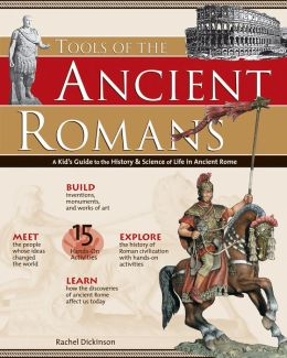 Tools of the Ancient Romans: A Kid's Guide to the History & Science of Life in Ancient Rome