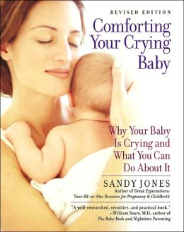 Comforting Your Crying Baby: Why Your Baby Is Crying and What You Can Do about It