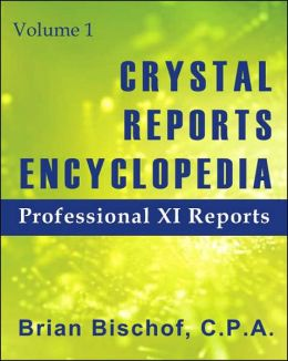 Crystal Reports Encyclopedia Volume 1: Professional XI Reports