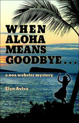 When Aloha Means Goodbye: A Noa Webster Mystery