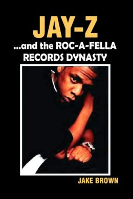 Jay Z And The Roc-A-Fella Records Dynasty