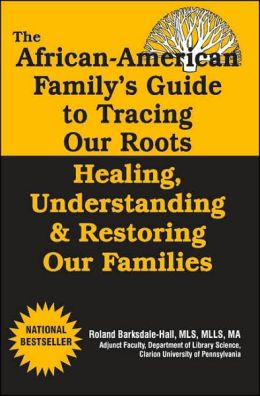 The African American Family's Guide to Tracing Our Roots...Healing, Understanding & Restoring our Families