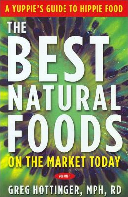 Best Natural Foods on the Market Today: A Yuppie's Guide to Hippie Food