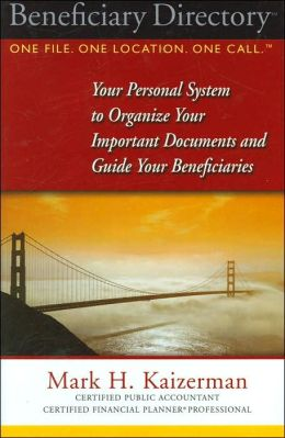 Beneficiary Directory: Your Personal System to Organize Your Important Documents and Guide Your Beneficiaries