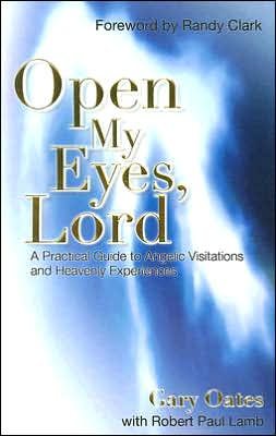 Open My Eyes, Lord: A Practical Guide to Angelic Visitations and Heavenly Experiences