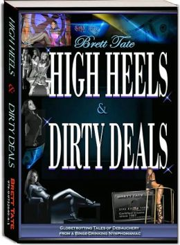 High Heels and Dirty Deals: Globetrotting Tales of Debauchery from a Binge-drinking Nymphomaniac