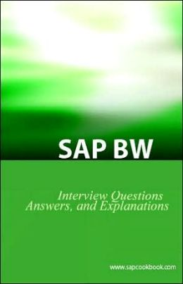 SAP BW Ultimate Interview Questions, Answers, and Explanations: SAP BW Certification Review