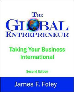 The Global Entrepreneur: Taking Your Business International