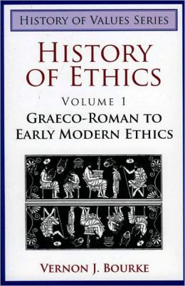 History of Ethics: Graeco-Roman to Early Modern Ethics
