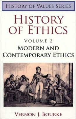 History of Ethics, Volume II: Modern and Contemporary Ethics