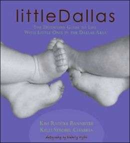 Little Dallas: The Definitive Guide to Life with Little Ones in the Dallas Area