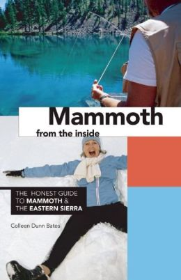 Mammoth from the Inside: The Honest Guide to Mammoth and the Eastern Sierra