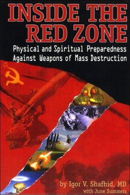 Inside the Red Zone: Physical and Spiritual Preparedness Against Weapons of Mass Destruction Igor V. Shafhid