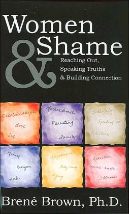 Women and Shame: Reaching out, Speaking Truths and Building Connection
