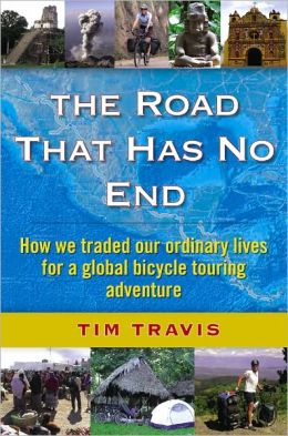 The Road That Has No End: How we traded our ordinary lives on a global bicycle touring adventure