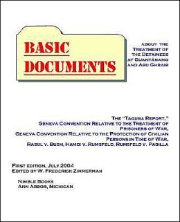 Basic Documents about the Treatment of Detainees at Guantanamo and Abu Ghraib: Taguba Report, Geneva Convention Relative to the Treatment of Prisoners of War, Geneva Convention Relative to the Protection of Civilian Persons in Time of War, Rasul V. Bush,