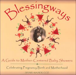 Blessingways: A Guide to Mother-Centered Baby Showers: Celebrating Pregnancy, Birth, and Motherhood