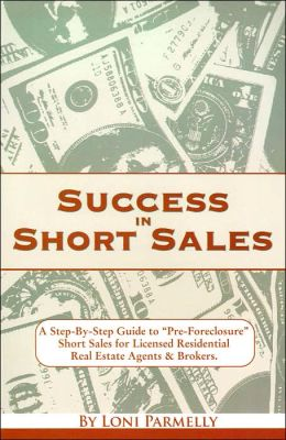 Success in Short Sales: A Step-by-Step Guide to Success in Pre-Foreclosure Short Sales for Residential Agents