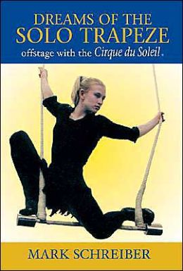 Dreams of the Solo Trapeze: Offstage with the Cirque du Soleil