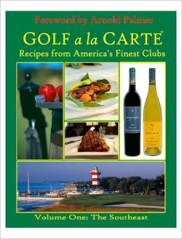 Golf a la Carte: Recipes from America's Finest Clubs: Volume One: The Southeast